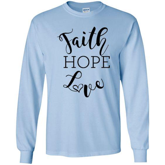 Faith, Hope and Love Sweatshirt AZ01
