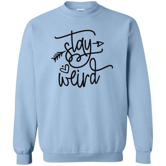 Stay Weird Sweatshirt AZ01