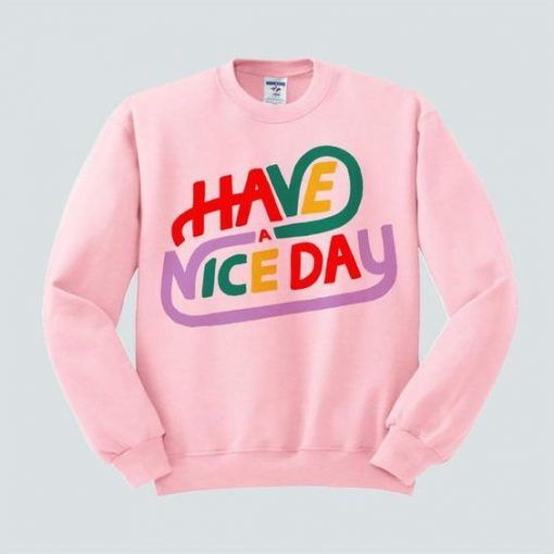 Have A Nice Sweatshirt VL