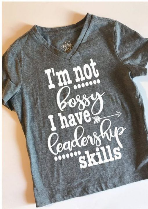 I'm not bossy I have leadership T Shirt FD31