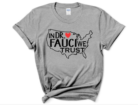 In Dr Fauci We Trust Shirt ZL9A0