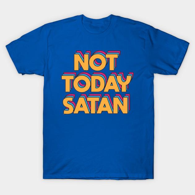 Not Today Satan T-Shirt SR10N0