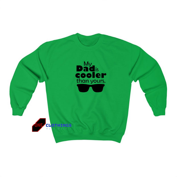 My Dad Is Cooler Sweatshirt SA12JN1
