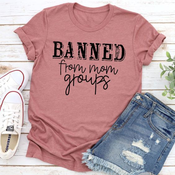 Banned From Mom T-Shirt EL9A1