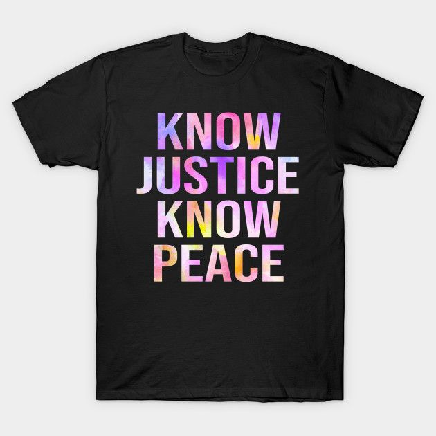 Know Justice Know Peace T-Shirt AL5A1