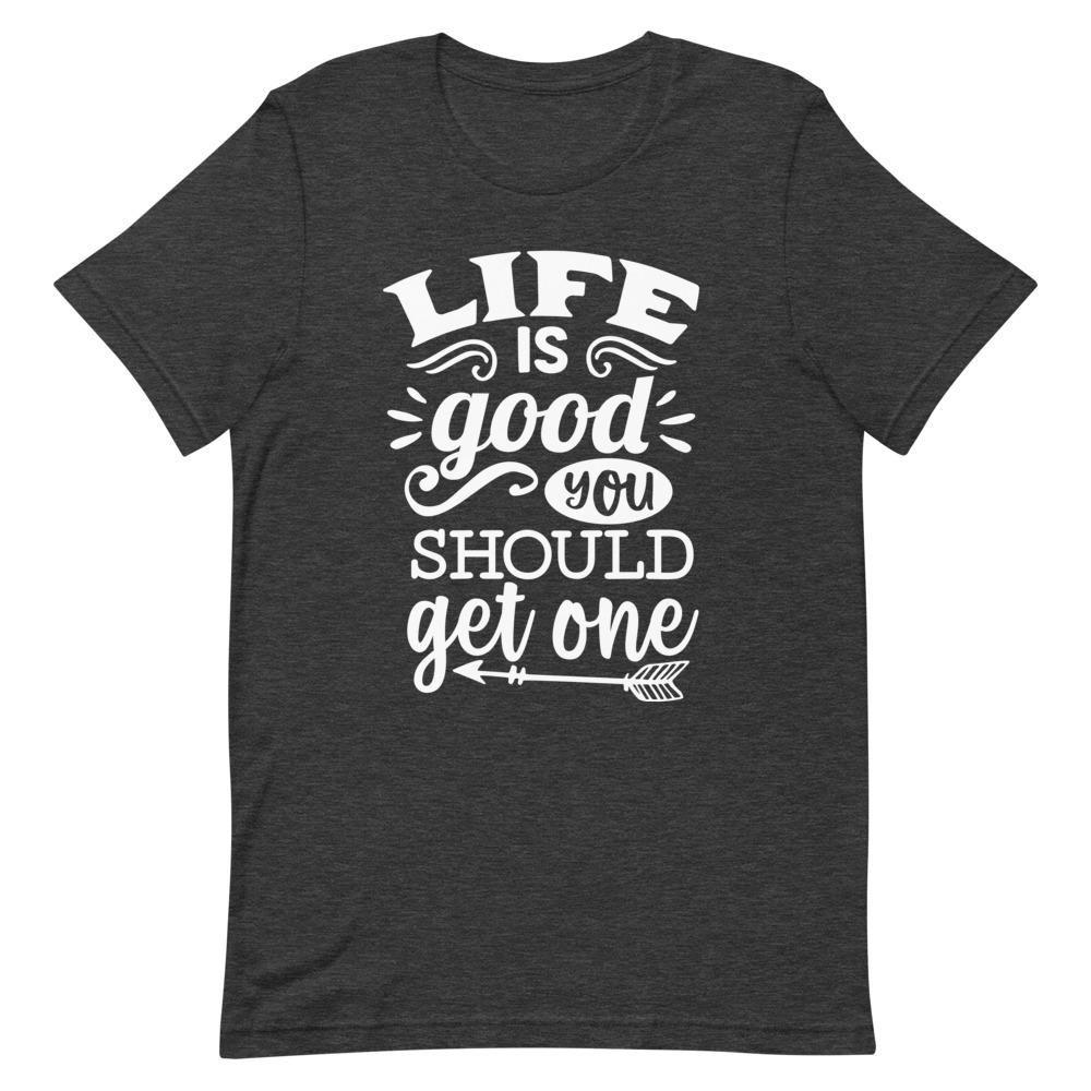 Life Is Good You T-Shirt AL3M1